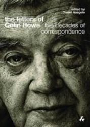 The Letters Of Colin Rowe - Five Decades Of Correspondence Hardcover