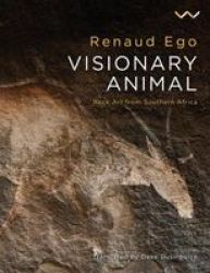 Visionary Animal - Rock Art From Southern Africa Paperback