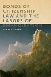Bonds Of Citizenship - Law And The Labors Of Emancipation Paperback