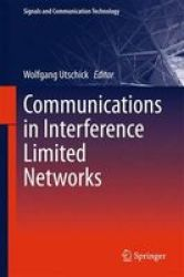 Communications In Interference Limited Networks Hardcover 1ST Ed. 2016
