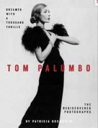 Dreamer With A Thousand Thrills - The Rediscovered Photographs Of Tom Palumbo Hardcover
