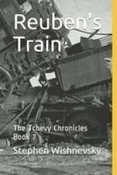 Reuben& 39 S Train - The Tchevy Chronicles Book 7 Paperback