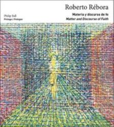 Roberto Rebora: Matter And Discourse Of Faith English Spanish Paperback