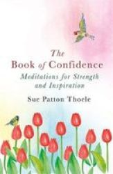 The Book Of Confidence - Meditations For Strength And Inspiration Paperback