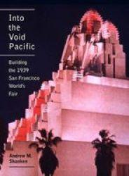 Into The Void Pacific - Building The 1939 San Francisco World&#39 S Fair Hardcover