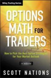 Options Math For Traders + Website: How To Pick The Best Option Strategies For Your Market Outlook