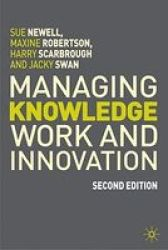 Managing Knowledge Work And Innovation 2ND Edition