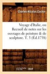 Voyage D& 39 Italie Ou Recueil De Notes Sur Les Ouvrages De Peinture & De Sculpture. T. 3 A0 00D.1758 French Paperback 1758