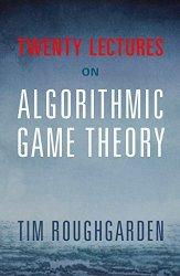 Cambridge University Press Twenty Lectures On Algorithmic Game Theory
