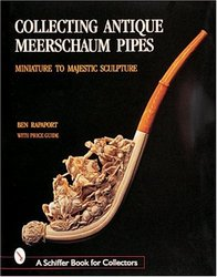 Collecting Antique Meerschaum Pipes: Miniature to Majestic Sculpture Schiffer Book for Collectors