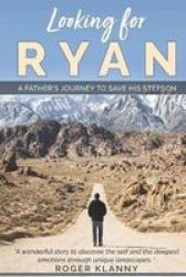 Looking For Ryan - A Father& 39 S Journey To Save His Stepson. A Wonderful Story To Discover The Self And The Deepest Emotions Through Unique Landscapes. Paperback