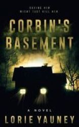 Corbin& 39 S Basement - Saving Him Might Just Kill Her Hardcover