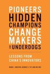 Pioneers Hidden Champions Changemakers And Underdogs - Lessons From China& 39 S Innovators Hardcover