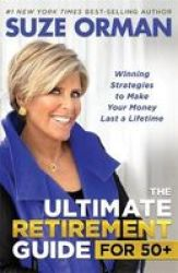 The Ultimate Retirement Guide For 50+ - Winning Strategies To Make Your Money Last A Lifetime Hardcover