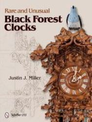 Rare And Unusual Black Forest Clocks Hardcover