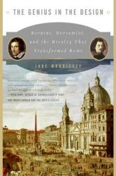 The Genius In The Design - Bernini Borromini And The Rivalry That Transformed Rome paperback