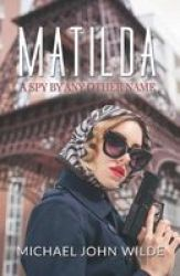 Matilda - A Spy By Any Other Name Paperback