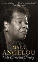 Maya Angelou: The Complete Poetry - Maya Angelou Hardcover