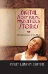 Digital Storytelling Mediatized Stories - Self-representations In New Media Hardcover 2ND Revised Edition