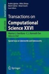 Transactions On Computational Science Xxvi - Special Issue On Cyberworlds And Cybersecurity Paperback 1ST Ed. 2016