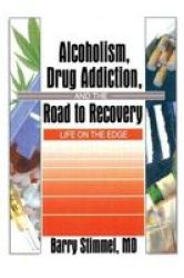 Alcoholism Drug Addiction And The Road To Recovery: Life On The Edge