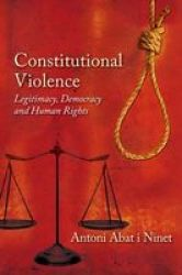 Constitutional Violence - Legitimacy Democracy And Human Rights Paperback