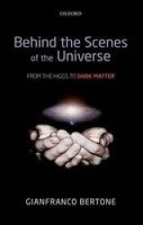 Behind The Scenes Of The Universe: From The Higgs To Dark Matter