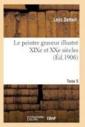 Le Peintre Graveur Illustre Xixe Et Xxe Siecles. Tome 5 French Paperback