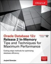 Oracle Database 12C Release 2 In-memory: Tips And Techniques For Maximum Performance Paperback