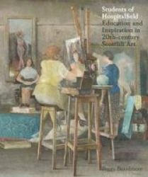 Students Of Hospitalfield - Education And Inspiration In 20TH-CENTURY Scottish Art Paperback
