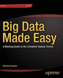 Big Data Made Easy - A Working Guide To The Complete Hadoop Toolset Paperback