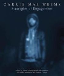 Carrie Mae Weems - Strategies Of Engagement Paperback