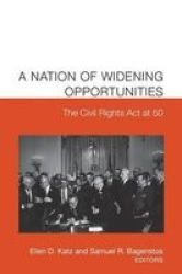 A Nation Of Widening Opportunities - The Civil Rights Act At 50 Paperback