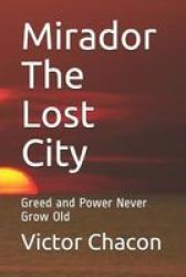 Mirador The Lost City - Greed And Power Never Grow Old Paperback