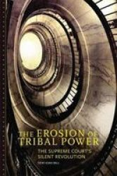 The Erosion Of Tribal Power - The Supreme Court& 39 S Silent Revolution Hardcover