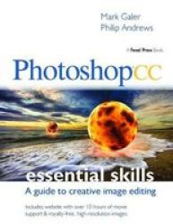 Photoshop Cc: Essential Skills - A Guide To Creative Image Editing Hardcover