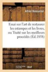 Essai Sur L& 39 Art De Restaurer Les Estampes Et Les Livres Ou Traite Sur Les Meilleurs Procedes French Paperback