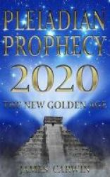 Pleiadian Prophecy 2020 - The New Golden Age Paperback