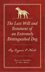 The Last Will And Testament Of An Extremely Distinguished Dog Hardcover