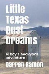 Little Texas Dust Dreams - A Boy& 39 S Backyard Adventure Paperback