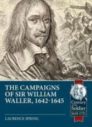 The Campaigns Of Sir William Waller 1642-1645 - Laurence Spring Paperback