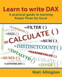 Learn To Write Dax - A Practical Guide To Learning Power Pivot For Excel Paperback