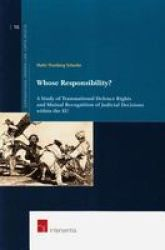 Whose Responsibility? - A Study Of Transnational Defence Rights And Mutual Recognition Of Judicial Decisions Within The Eu Paperback New