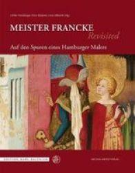 Meister Francke Revisited - Auf Den Spuren Eines Hamburger Malers Hardcover None Ed.