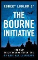 Robert Ludlum& 39 S Tm The Bourne Initiative Paperback
