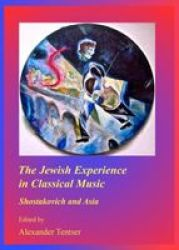 The Jewish Experience In Classical Music: Shostakovich And Asia - Alexander Tentser Hardcover
