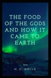 The Food Of The Gods And How It Came To Earth Annotated Paperback