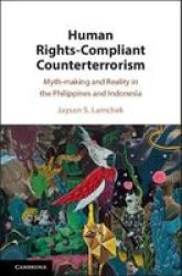 Human Rights-compliant Counterterrorism - Myth-making And Reality In The Philippines And Indonesia Hardcover