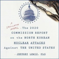 The 2020 Commission Report On The North Korean Nuclear Attacks Against The United States - Jeffrey Lewis Cd spoken Word