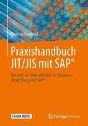 Praxishandbuch Jit jis Mit Sap - Die Just-in-time Und Just-in-sequence Abwicklung Mit Sap German Paperback 1. Aufl. 2019 Ed.